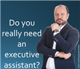?Do you really need an executive assistant